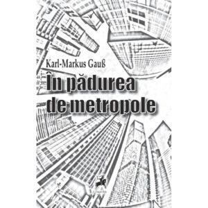 In padurea de metropole/ Karl-Markus Gauß