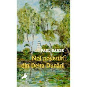 Noi povestiri din Delata Dunarii / Paul Sarbu
