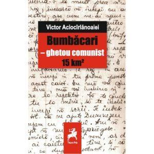 Bumbacari - ghetou comunist 15km / Victor Aciocarlanoaiei