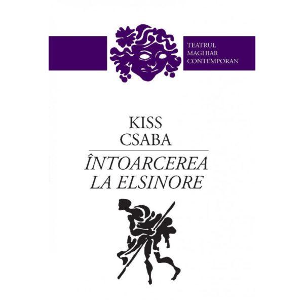 Intoarcerea la Elsinore / Kiss Csaba