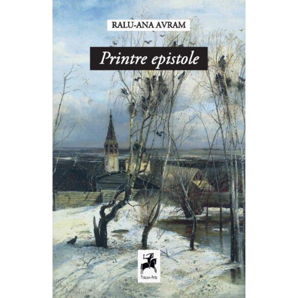 Printre epistole / Ralu-Ana Avram