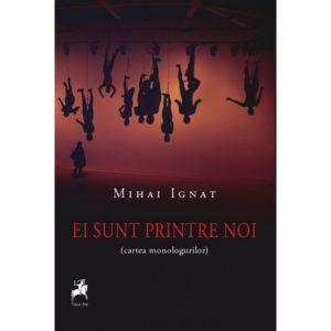Ei sunt printre noi (cartea monologurilor) / Mihai Ignat