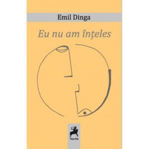 Eu nu am inteles / Emil Dinga