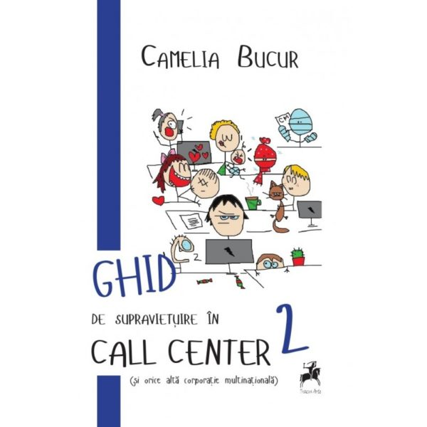 Ghid de supravietuire in call center (si orice alta corporatie multinationala) / Camelia Bucur