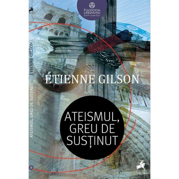 Ateismul, greu de susținut / Étienne Gilson