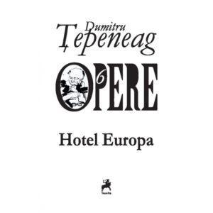 Opere 6. Hotel Europa / Dumitru Țepeneag