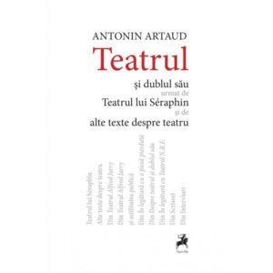 Teatrul și dublul său urmat de Teatrul lui Séraphin și de alte texte despre teatru / Antonin Artaud