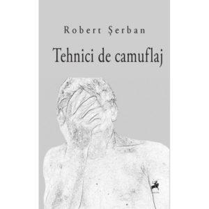 Tehnici de camuflaj/ Robert Șerban