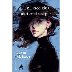 Unii cred ziua, alții cred noaptea/ Suzan Mehmet