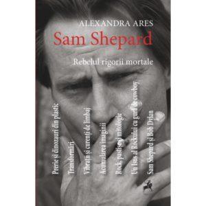 Sam Shepard: rebelul rigorii mortale/ Alexandra Ares