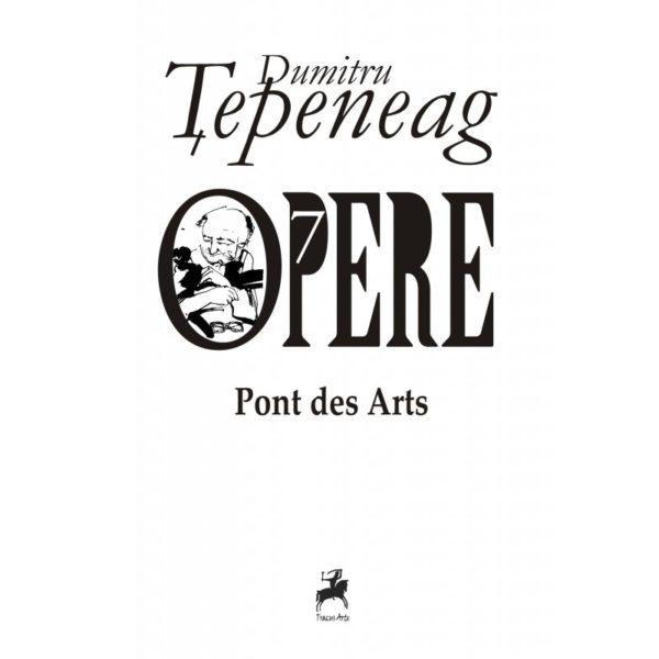 Opere VII. Pont des Arts/ Dumitru Tepeneag