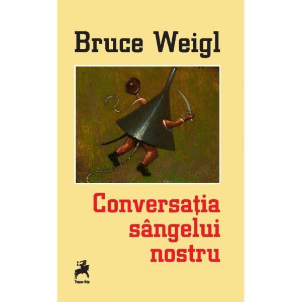 Conversația sângelui nostru / Bruce Weigl