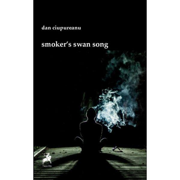 smoker's swan song/ Dan Ciupureanu