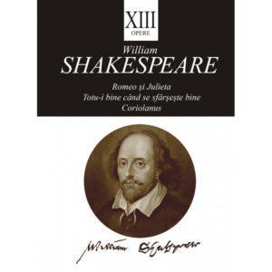 Opere XIII. Romeo și Julieta, Totu-i bine când se sfârșește bine, Coriolanus / William Shakespeare