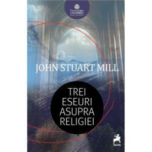 Trei eseuri asupra religiei / John Stuart Mill