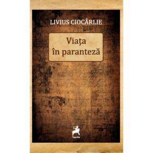 Viața în paranteză/ Liviu Ciocârlie