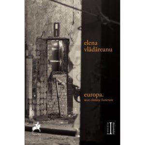 europa. zece cîntece funerare/ elena vladareanu