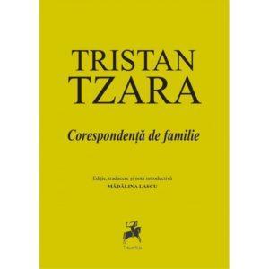 Tristan Tzara - corespondență de familie / Ediție, traducere și notă introductivă Mădălina Lascu