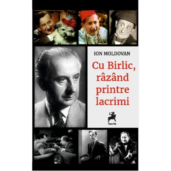 Cu Birlic, râzând printre lacrimi/ Ion Moldovan